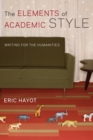The Elements of Academic Style : Writing for the Humanities - Book