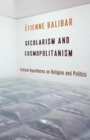 Secularism and Cosmopolitanism : Critical Hypotheses on Religion and Politics - Book