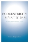 Egocentricity and Mysticism : An Anthropological Study - Book