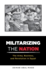 Militarizing the Nation : The Army, Business, and Revolution in Egypt - Book