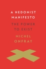 A Hedonist Manifesto : The Power to Exist - Book