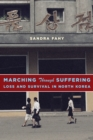 Marching Through Suffering : Loss and Survival in North Korea - Book