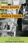 From Head Shops to Whole Foods : The Rise and Fall of Activist Entrepreneurs - Book