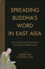 Spreading Buddha's Word in East Asia : The Formation and Transformation of the Chinese Buddhist Canon - Book