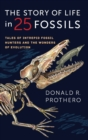 The Story of Life in 25 Fossils : Tales of Intrepid Fossil Hunters and the Wonders of Evolution - Book
