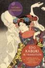 Edo Kabuki in Transition : From the Worlds of the Samurai to the Vengeful Female Ghost - Book