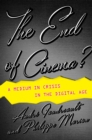 The End of Cinema? : A Medium in Crisis in the Digital Age - Book