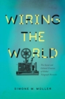 Wiring the World : The Social and Cultural Creation of Global Telegraph Networks - Book