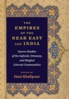 The Empires of the Near East and India : Source Studies of the Safavid, Ottoman, and Mughal Literate Communities - Book