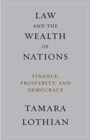 Law and the Wealth of Nations : Finance, Prosperity, and Democracy - Book