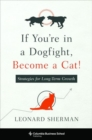 If You're in a Dogfight, Become a Cat! : Strategies for Long-Term Growth - Book