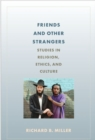 Friends and Other Strangers : Studies in Religion, Ethics, and Culture - Book