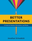 Better Presentations : A Guide for Scholars, Researchers, and Wonks - Book