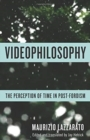 Videophilosophy : The Perception of Time in Post-Fordism - Book