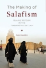 The Making of Salafism : Islamic Reform in the Twentieth Century - Book