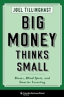 Big Money Thinks Small : Biases, Blind Spots, and Smarter Investing - Book