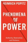 Phenomena of Power : Authority, Domination, and Violence - Book
