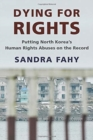 Dying for Rights : Putting North Korea's Human Rights Abuses on the Record - Book