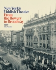 New York's Yiddish Theater : From the Bowery to Broadway - Book