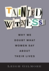 Tainted Witness : Why We Doubt What Women Say About Their Lives - Book
