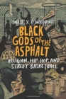 Black Gods of the Asphalt : Religion, Hip-Hop, and Street Basketball - Book