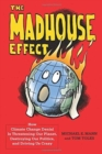 The Madhouse Effect : How Climate Change Denial Is Threatening Our Planet, Destroying Our Politics, and Driving Us Crazy - Book
