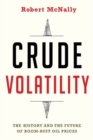Crude Volatility : The History and the Future of Boom-Bust Oil Prices - Book