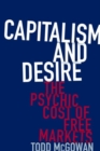 Capitalism and Desire : The Psychic Cost of Free Markets - Book