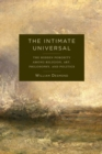 The Intimate Universal : The Hidden Porosity Among Religion, Art, Philosophy, and Politics - Book