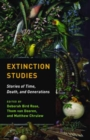 Extinction Studies : Stories of Time, Death, and Generations - Book