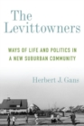 The Levittowners : Ways of Life and Politics in a New Suburban Community - Book