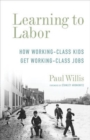 Learning to Labor - How Working-Class Kids Get Working-Class Jobs - Book