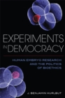 Experiments in Democracy : Human Embryo Research and the Politics of Bioethics - Book
