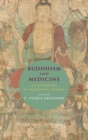 Buddhism and Medicine : An Anthology of Premodern Sources - Book