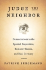 Judge Thy Neighbor : Denunciations in the Spanish Inquisition, Romanov Russia, and Nazi Germany - Book