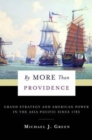 By More Than Providence : Grand Strategy and American Power in the Asia Pacific Since 1783 - Book