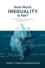 How Much Inequality Is Fair? : Mathematical Principles of a Moral, Optimal, and Stable Capitalist Society - Book