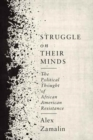 Struggle on Their Minds : The Political Thought of African American Resistance - Book