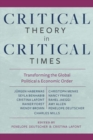 Critical Theory in Critical Times : Transforming the Global Political and Economic Order - Book