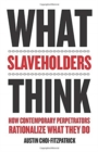 What Slaveholders Think : How Contemporary Perpetrators Rationalize What They Do - Book