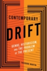 Contemporary Drift : Genre, Historicism, and the Problem of the Present - Book