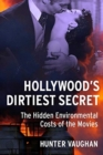 Hollywood's Dirtiest Secret : The Hidden Environmental Costs of the Movies - Book