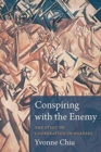 Conspiring with the Enemy : The Ethic of Cooperation in Warfare - Book