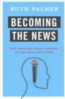 Becoming the News : How Ordinary People Respond to the Media Spotlight - Book