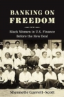 Banking on Freedom : Black Women in U.S. Finance Before the New Deal - Book