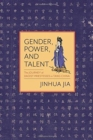 Gender, Power, and Talent : The Journey of Daoist Priestesses in Tang China - Book