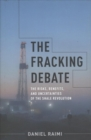 The Fracking Debate : The Risks, Benefits, and Uncertainties of the Shale Revolution - Book