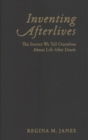 Inventing Afterlives : The Stories We Tell Ourselves About Life After Death - Book