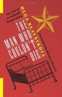 The Man Who Couldn't Die : The Tale of an Authentic Human Being - Book