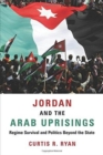 Jordan and the Arab Uprisings : Regime Survival and Politics Beyond the State - Book